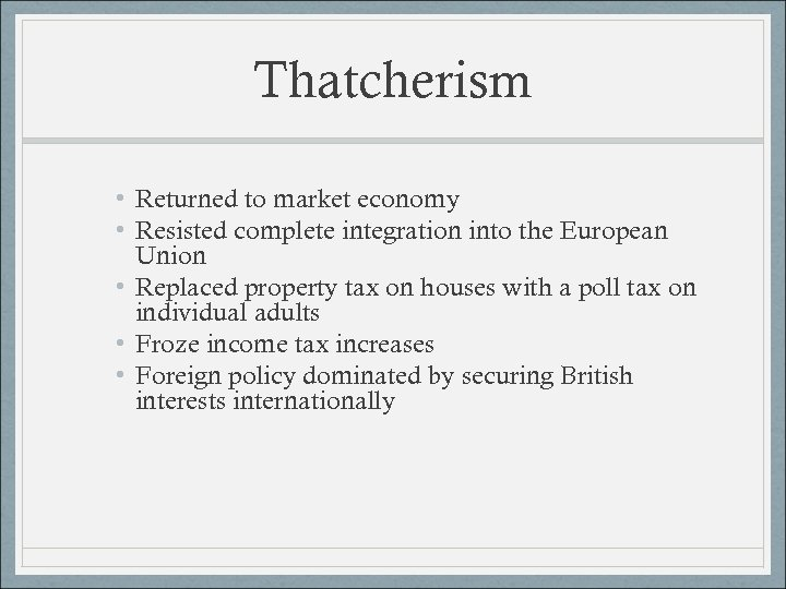 Thatcherism • Returned to market economy • Resisted complete integration into the European Union