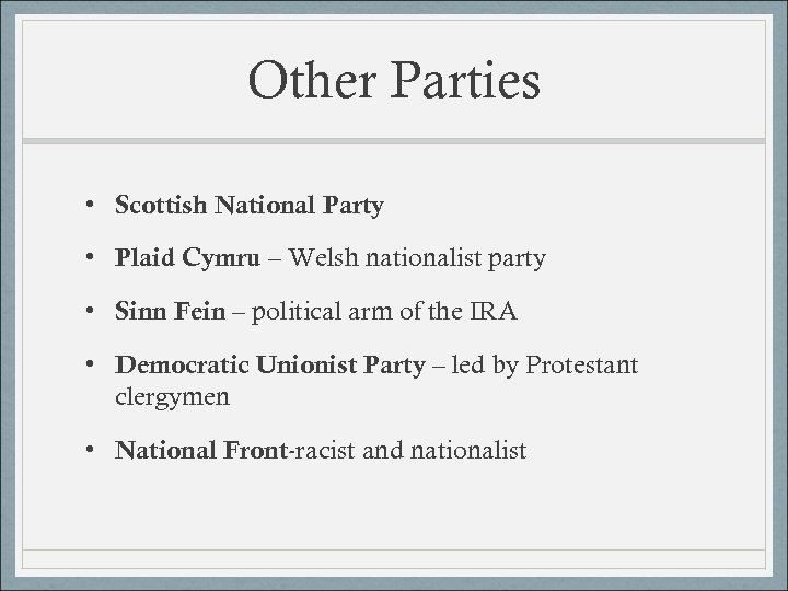 Other Parties • Scottish National Party • Plaid Cymru – Welsh nationalist party •