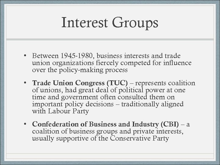 Interest Groups • Between 1945 -1980, business interests and trade union organizations fiercely competed