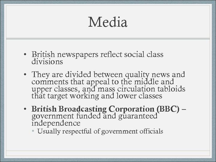 Media • British newspapers reflect social class divisions • They are divided between quality