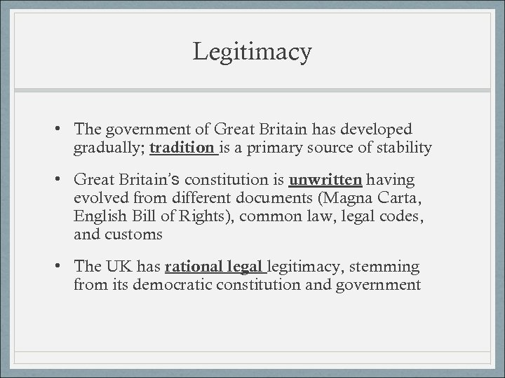 Legitimacy • The government of Great Britain has developed gradually; tradition is a primary