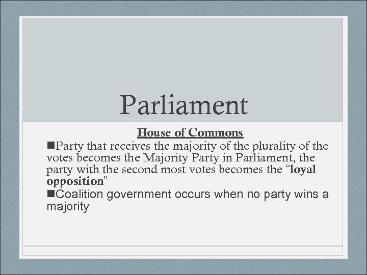 Parliament House of Commons n. Party that receives the majority of the plurality of