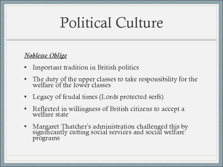 Political Culture Noblesse Oblige • Important tradition in British politics • The duty of
