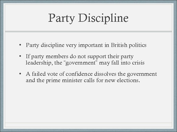 Party Discipline • Party discipline very important in British politics • If party members