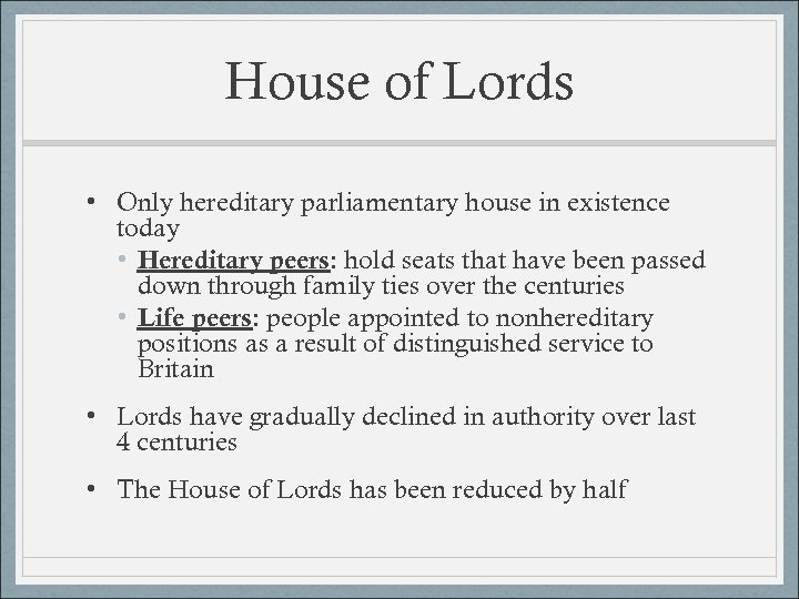 House of Lords • Only hereditary parliamentary house in existence today • Hereditary peers: