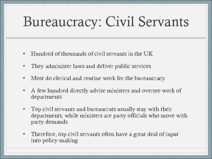 Bureaucracy: Civil Servants • Hundred of thousands of civil servants in the UK •