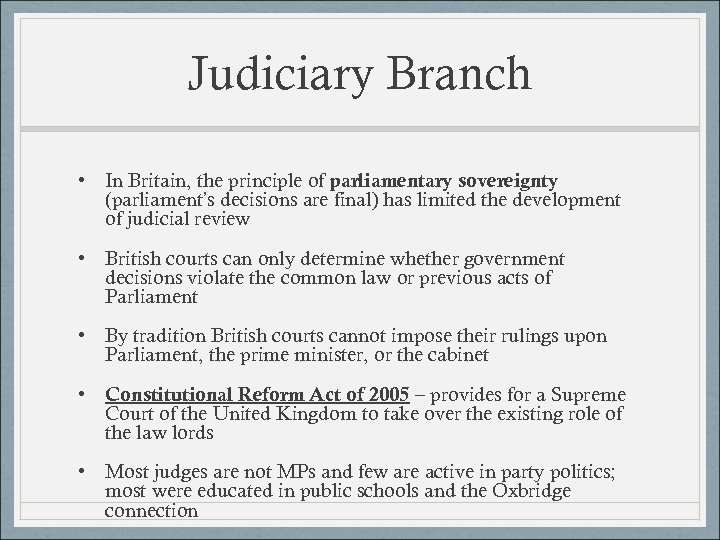 Judiciary Branch • In Britain, the principle of parliamentary sovereignty (parliament's decisions are final)