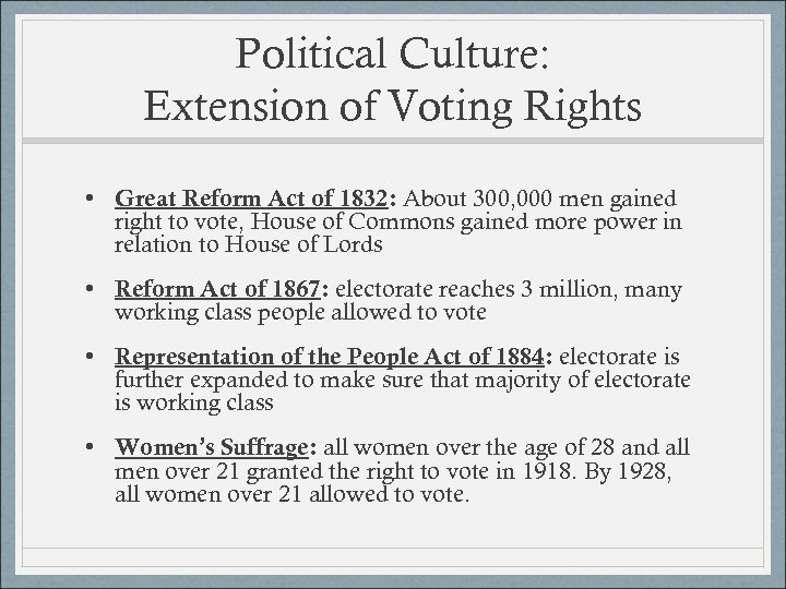 Political Culture: Extension of Voting Rights • Great Reform Act of 1832: About 300,