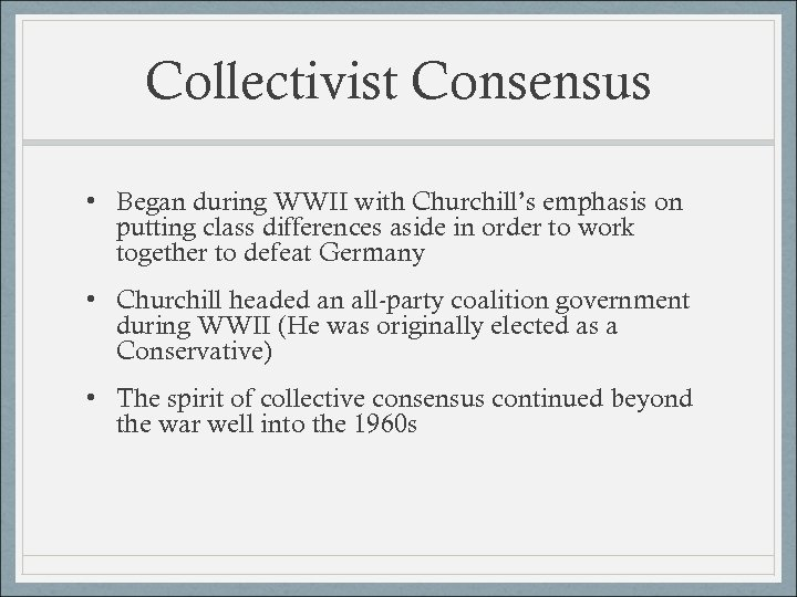 Collectivist Consensus • Began during WWII with Churchill's emphasis on putting class differences aside