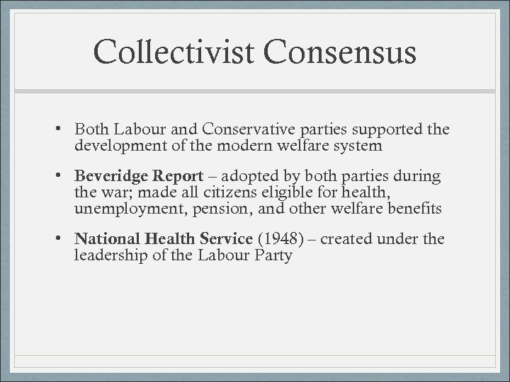 Collectivist Consensus • Both Labour and Conservative parties supported the development of the modern