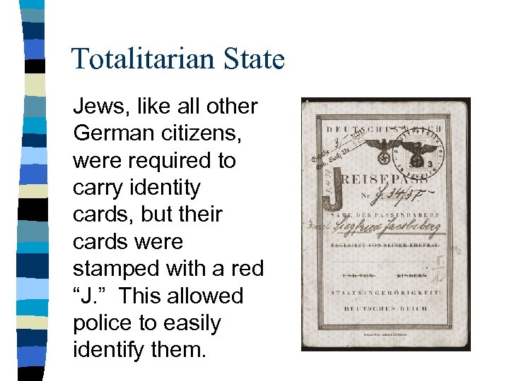 Totalitarian State Jews, like all other German citizens, were required to carry identity cards,