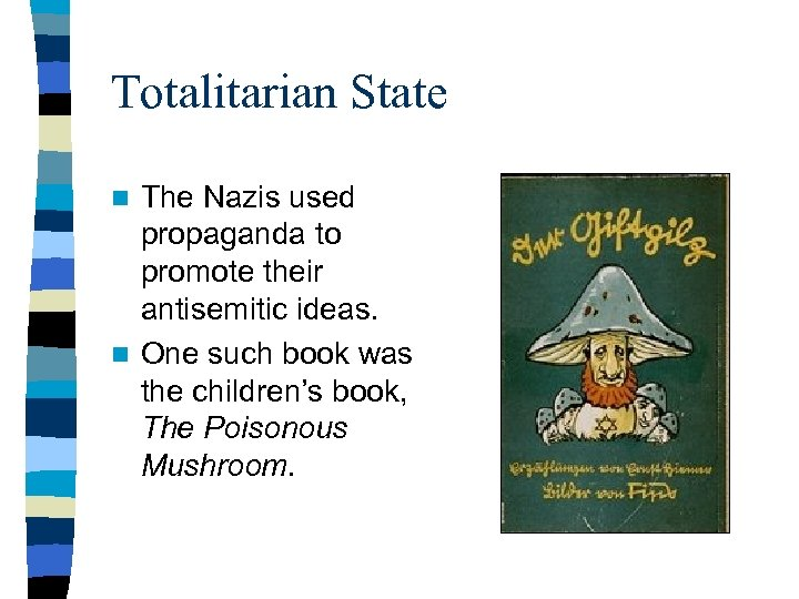 Totalitarian State The Nazis used propaganda to promote their antisemitic ideas. n One such