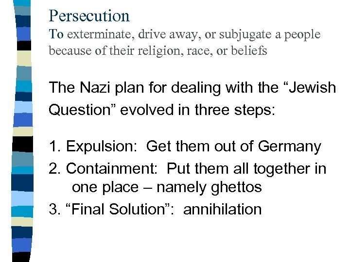 Persecution To exterminate, drive away, or subjugate a people because of their religion, race,
