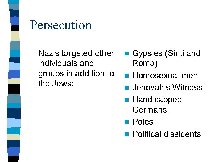 Persecution Nazis targeted other individuals and groups in addition to the Jews: n n