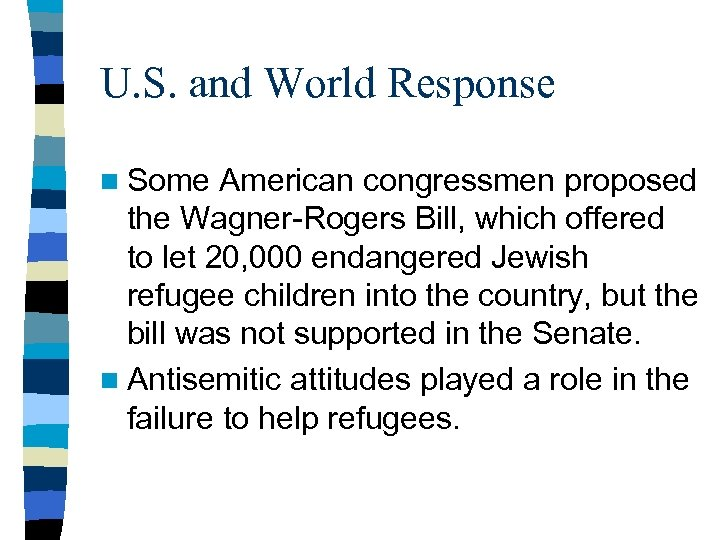 U. S. and World Response n Some American congressmen proposed the Wagner-Rogers Bill, which
