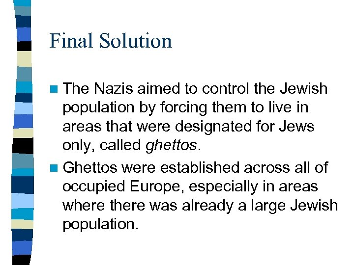 Final Solution n The Nazis aimed to control the Jewish population by forcing them