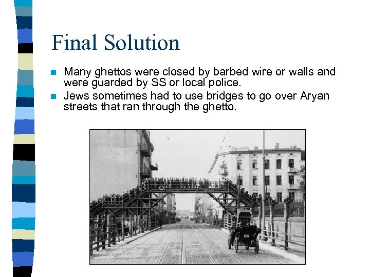 Final Solution Many ghettos were closed by barbed wire or walls and were guarded