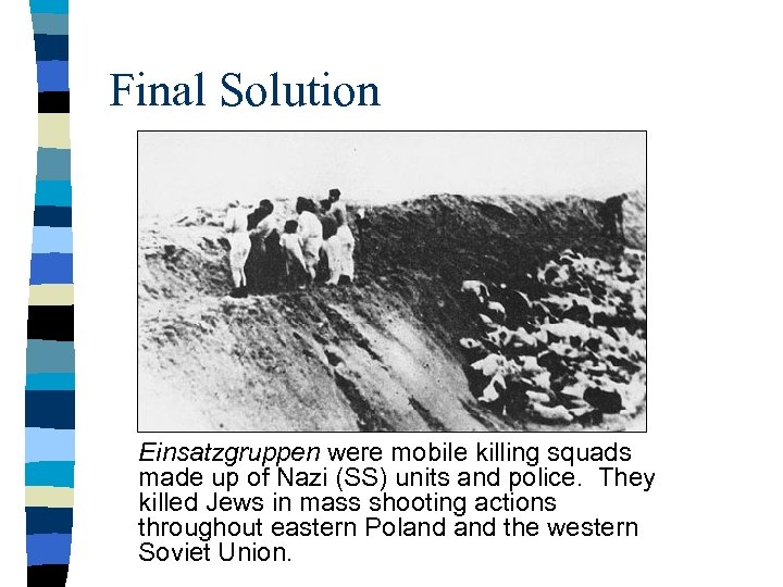 Final Solution Einsatzgruppen were mobile killing squads made up of Nazi (SS) units and