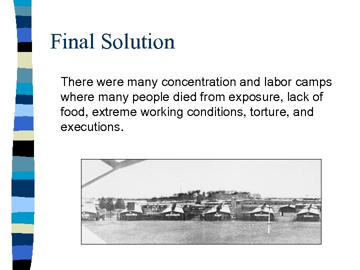 Final Solution There were many concentration and labor camps where many people died from