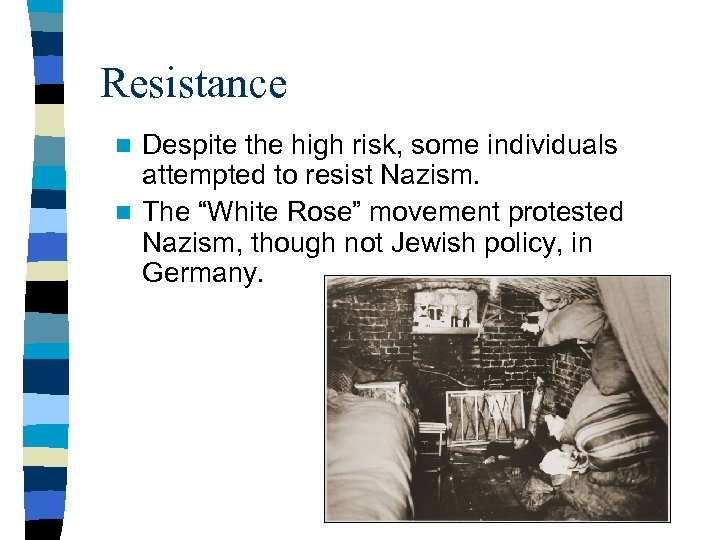 """Resistance Despite the high risk, some individuals attempted to resist Nazism. n The """"White"""