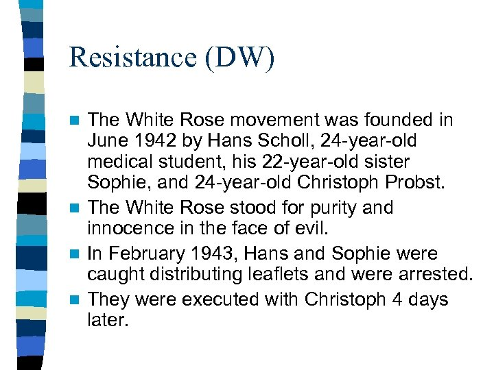 Resistance (DW) The White Rose movement was founded in June 1942 by Hans Scholl,