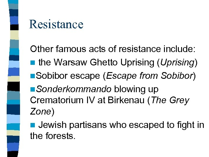 Resistance Other famous acts of resistance include: n the Warsaw Ghetto Uprising (Uprising) n.