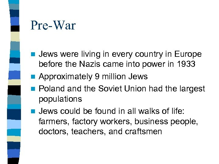 Pre-War Jews were living in every country in Europe before the Nazis came into