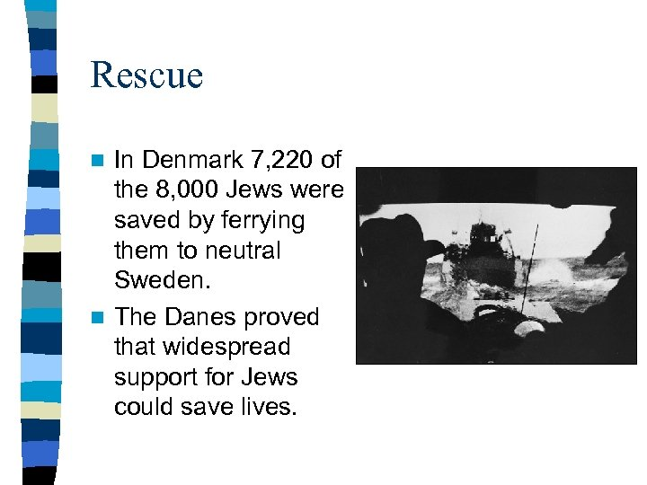 Rescue In Denmark 7, 220 of the 8, 000 Jews were saved by ferrying