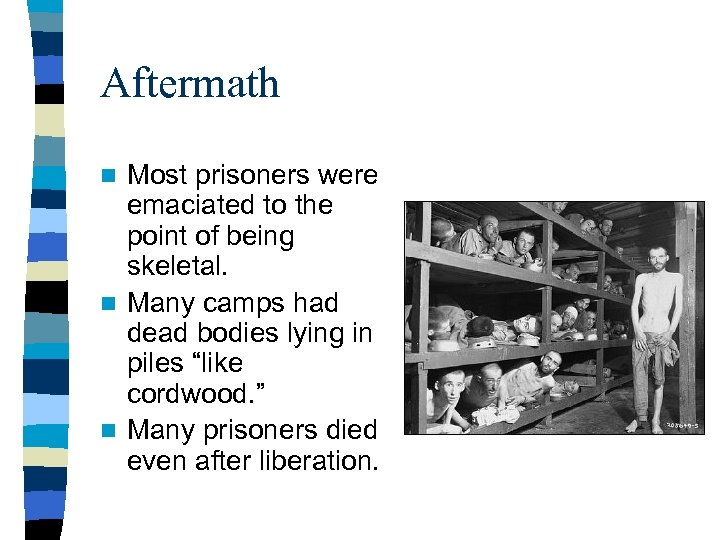 Aftermath Most prisoners were emaciated to the point of being skeletal. n Many camps