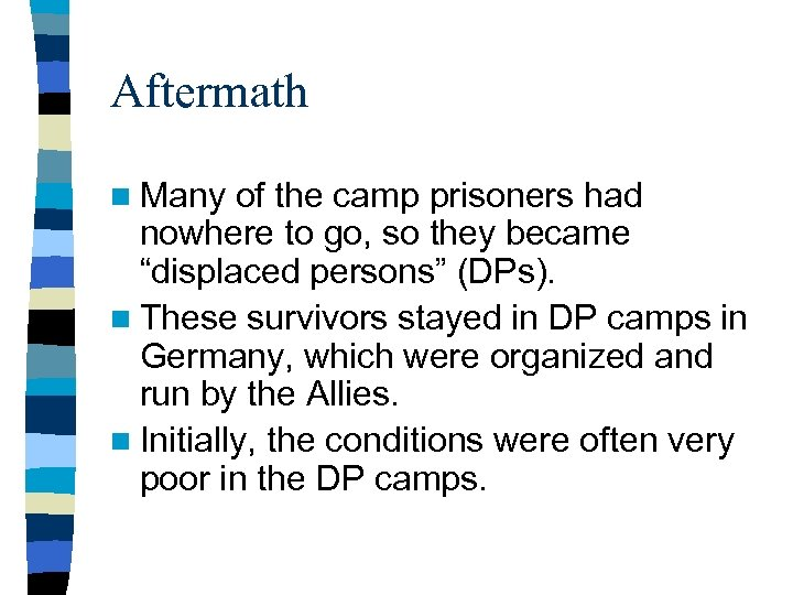 Aftermath n Many of the camp prisoners had nowhere to go, so they became