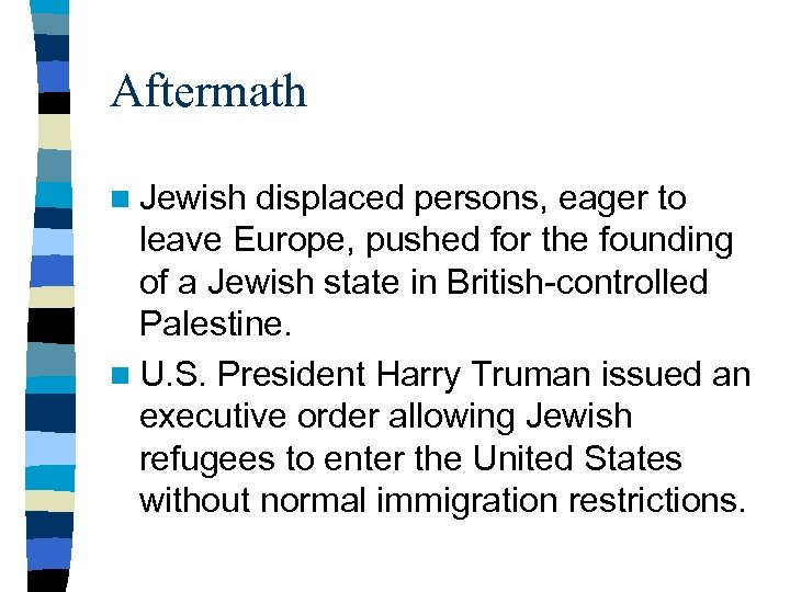 Aftermath n Jewish displaced persons, eager to leave Europe, pushed for the founding of