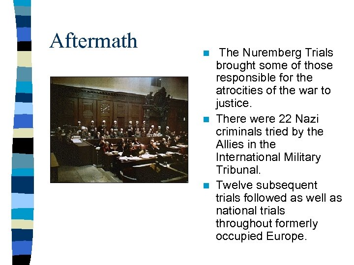 Aftermath n The Nuremberg Trials brought some of those responsible for the atrocities of