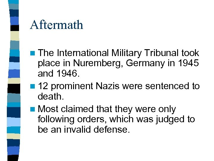 Aftermath n The International Military Tribunal took place in Nuremberg, Germany in 1945 and