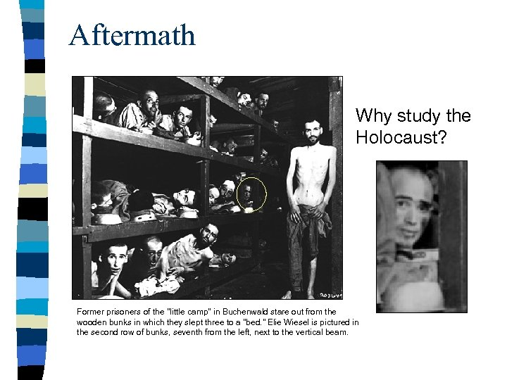 Aftermath Why study the Holocaust? Former prisoners of the