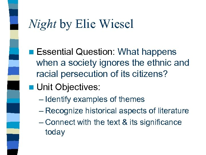 Night by Elie Wiesel n Essential Question: What happens when a society ignores the