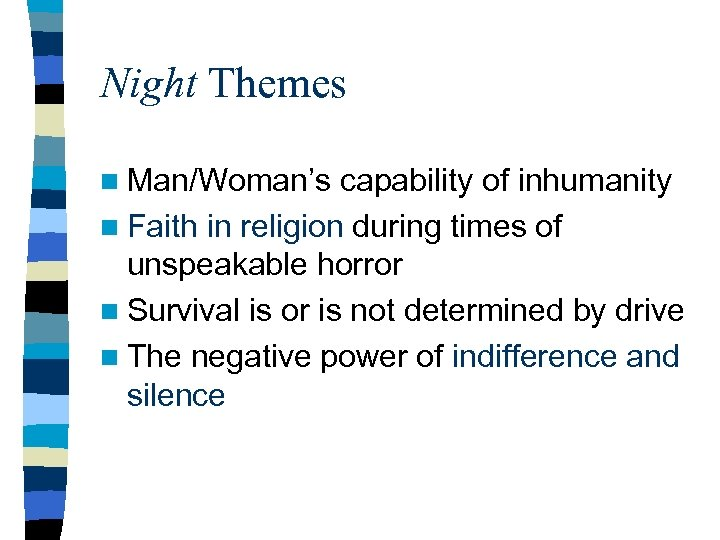 Night Themes n Man/Woman's capability of inhumanity n Faith in religion during times of