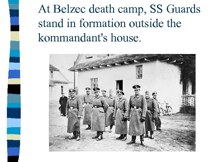 At Belzec death camp, SS Guards stand in formation outside the kommandant's house.