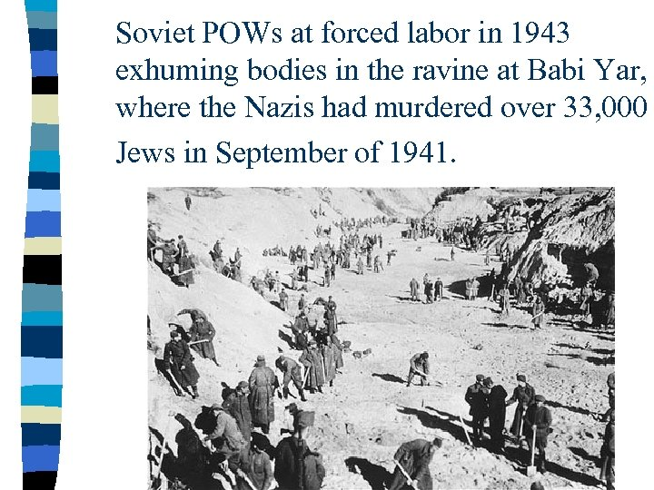 Soviet POWs at forced labor in 1943 exhuming bodies in the ravine at Babi