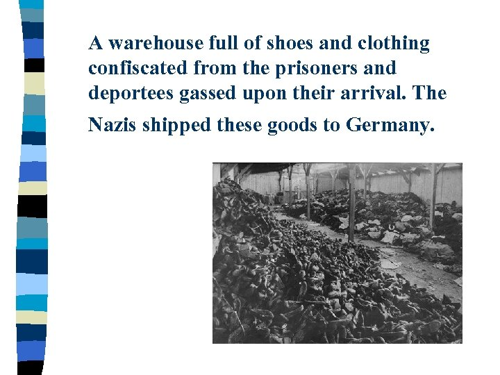 A warehouse full of shoes and clothing confiscated from the prisoners and deportees gassed