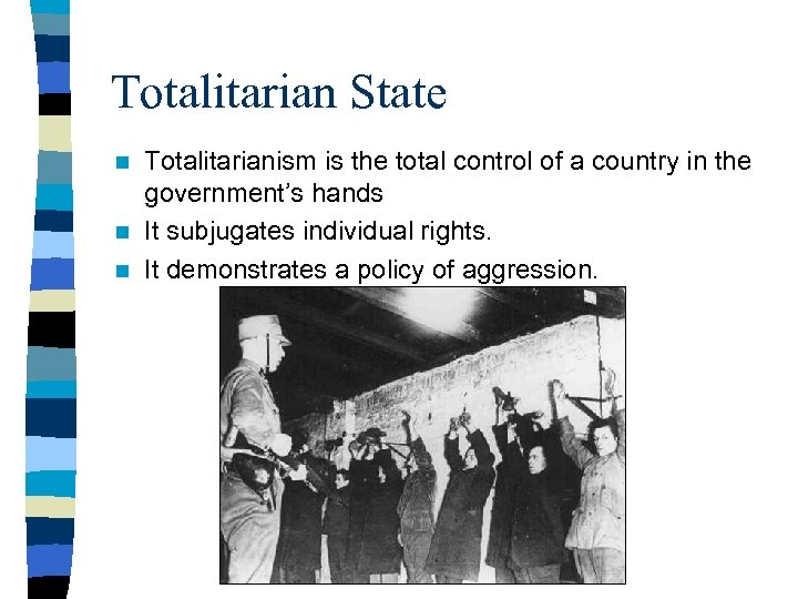 Totalitarian State Totalitarianism is the total control of a country in the government's hands