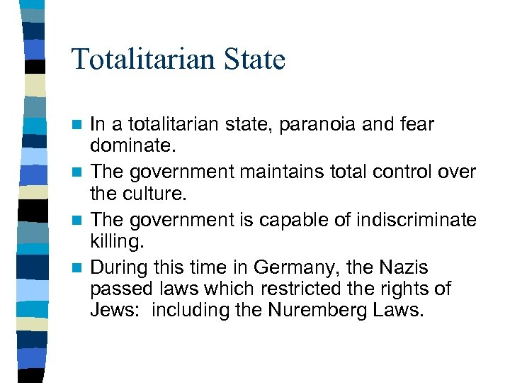 Totalitarian State In a totalitarian state, paranoia and fear dominate. n The government maintains