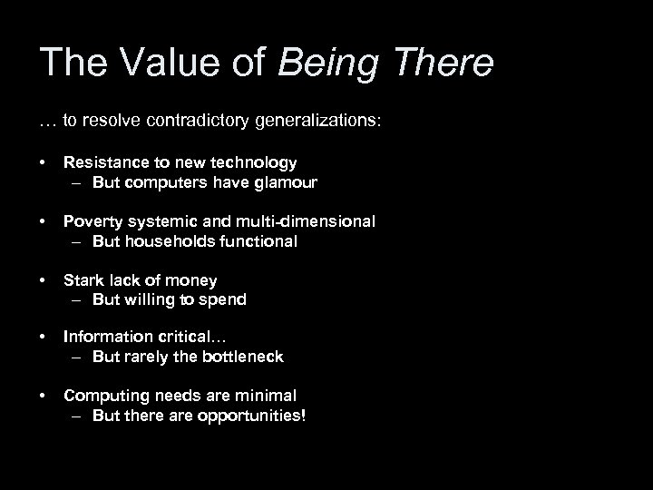 The Value of Being There … to resolve contradictory generalizations: • Resistance to new