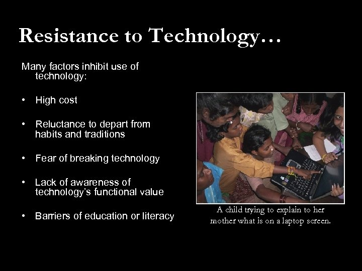 Resistance to Technology… Many factors inhibit use of technology: • High cost • Reluctance