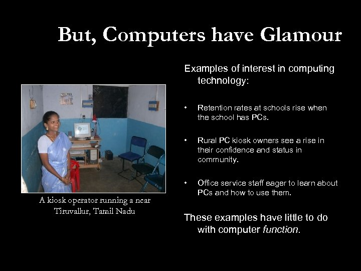 But, Computers have Glamour Examples of interest in computing technology: • • Rural PC