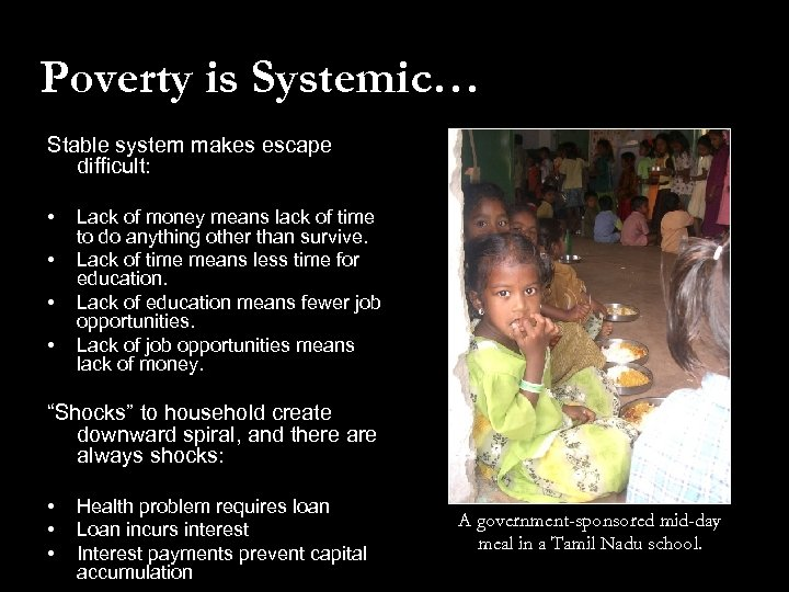 Poverty is Systemic… Stable system makes escape difficult: • • Lack of money means