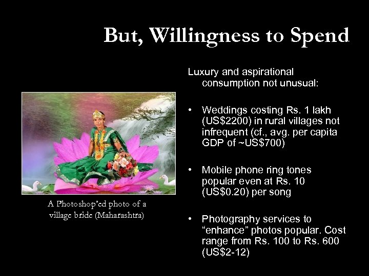 But, Willingness to Spend Luxury and aspirational consumption not unusual: • Weddings costing Rs.