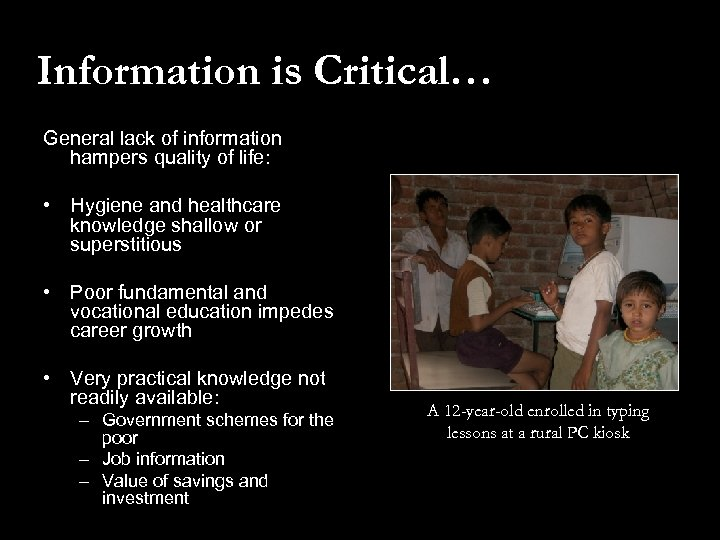 Information is Critical… General lack of information hampers quality of life: • Hygiene and