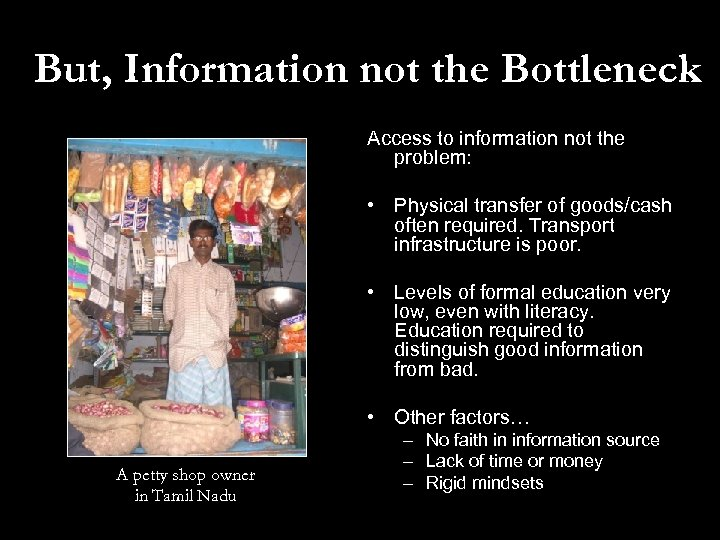 But, Information not the Bottleneck Access to information not the problem: • Physical transfer