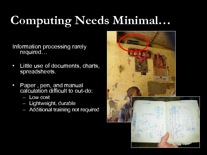 Computing Needs Minimal… Information processing rarely required… • Little use of documents, charts, spreadsheets.