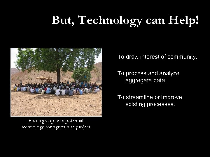 But, Technology can Help! To draw interest of community. To process and analyze aggregate